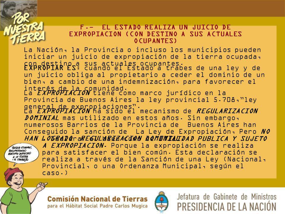 F.- EL ESTADO REALIZA UN JUICIO DE EXPROPIACION (CON DESTINO A SUS ACTUALES OCUPANTES)