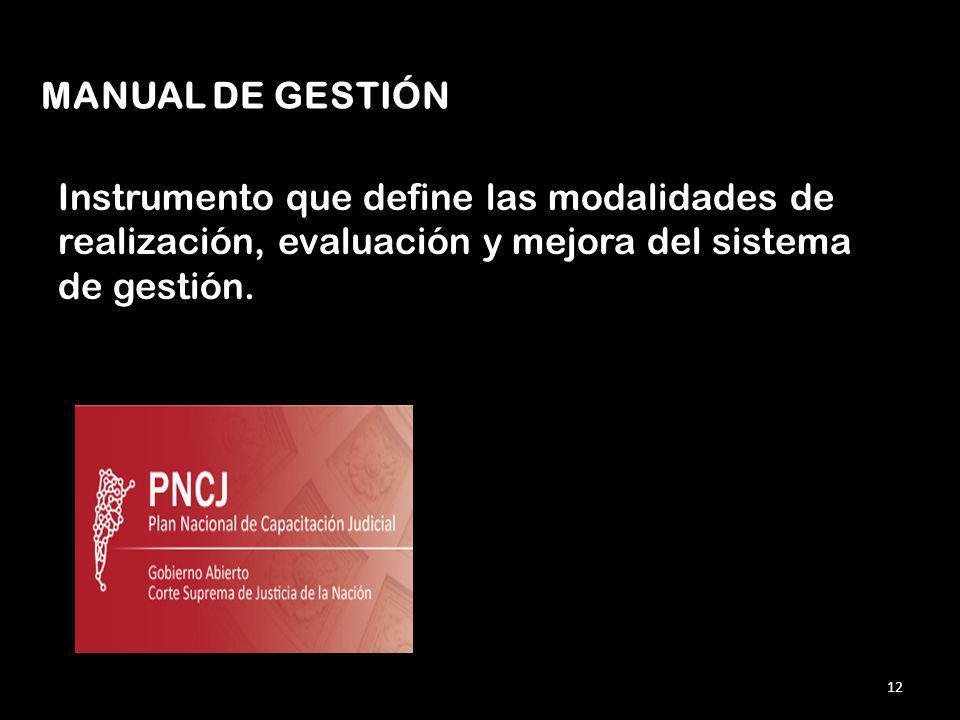 MANUAL DE GESTIÓN Instrumento que define las modalidades de realización, evaluación y mejora del sistema de gestión.