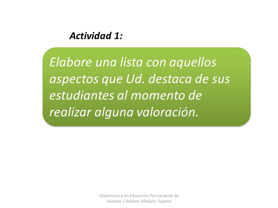 Actividad 1: Elabore una lista con aquellos aspectos que Ud. destaca de sus estudiantes al momento de realizar alguna valoración.