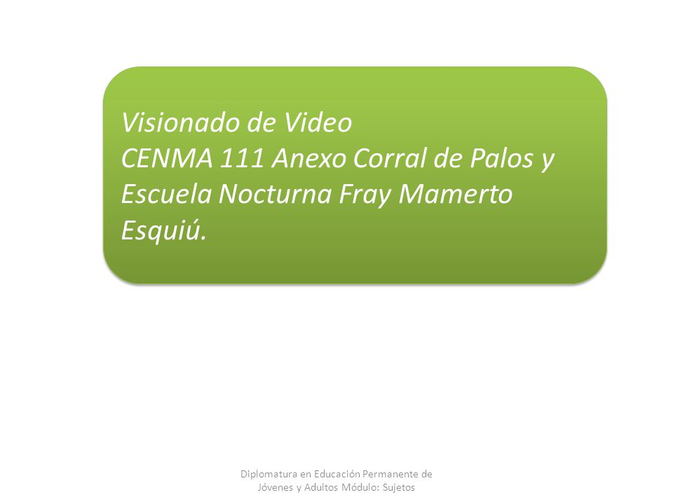 Visionado de Video CENMA 111 Anexo Corral de Palos y Escuela Nocturna Fray Mamerto Esquiú.