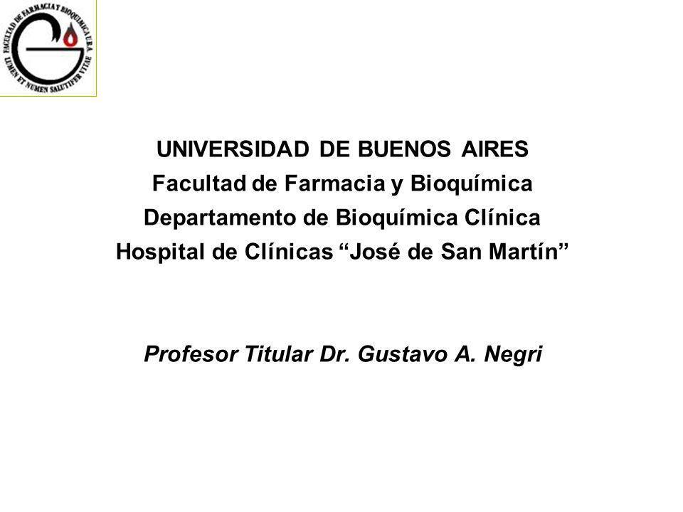 UNIVERSIDAD DE BUENOS AIRES Facultad de Farmacia y Bioquímica Departamento de Bioquímica Clínica Hospital de Clínicas José de San Martín Profesor Titular Dr.