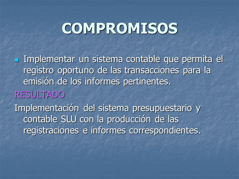 COMPROMISOS Implementar un sistema contable que permita el registro oportuno de las transacciones para la emisión de los informes pertinentes.