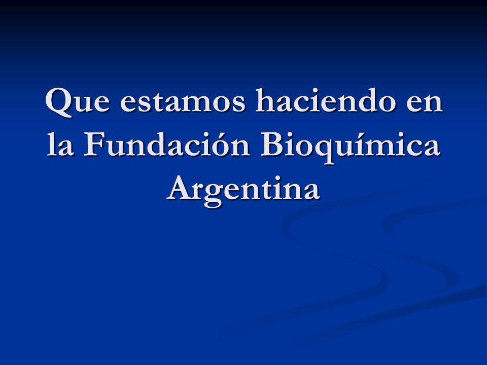 Que estamos haciendo en la Fundación Bioquímica Argentina