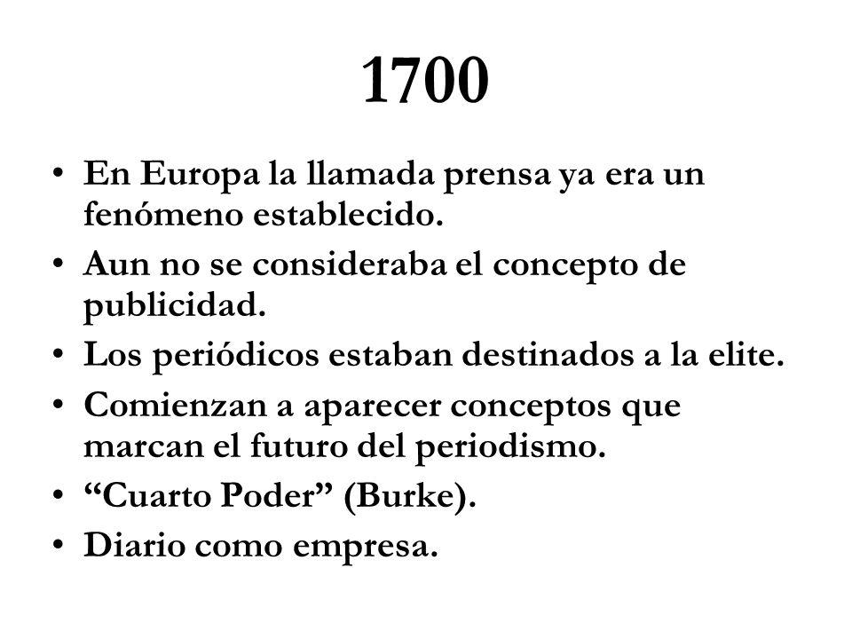 1700 En Europa la llamada prensa ya era un fenómeno establecido.