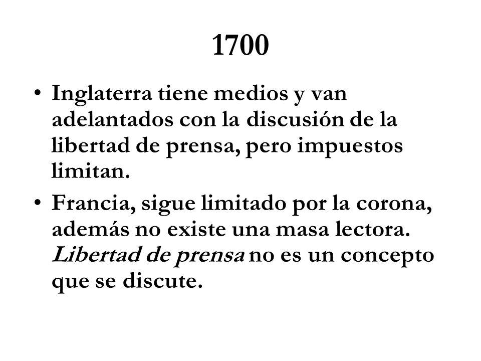 1700 Inglaterra tiene medios y van adelantados con la discusión de la libertad de prensa, pero impuestos limitan.