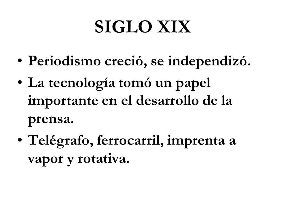 SIGLO XIX Periodismo creció, se independizó.