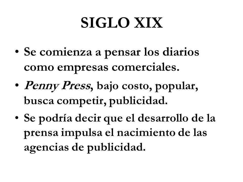 SIGLO XIX Se comienza a pensar los diarios como empresas comerciales.