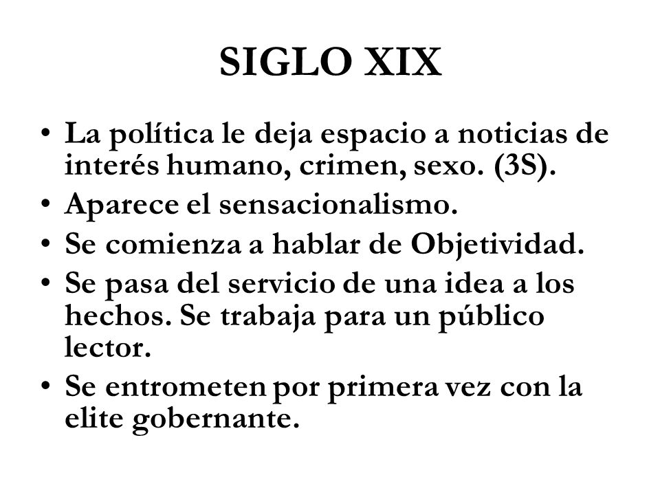 SIGLO XIX La política le deja espacio a noticias de interés humano, crimen, sexo. (3S). Aparece el sensacionalismo.