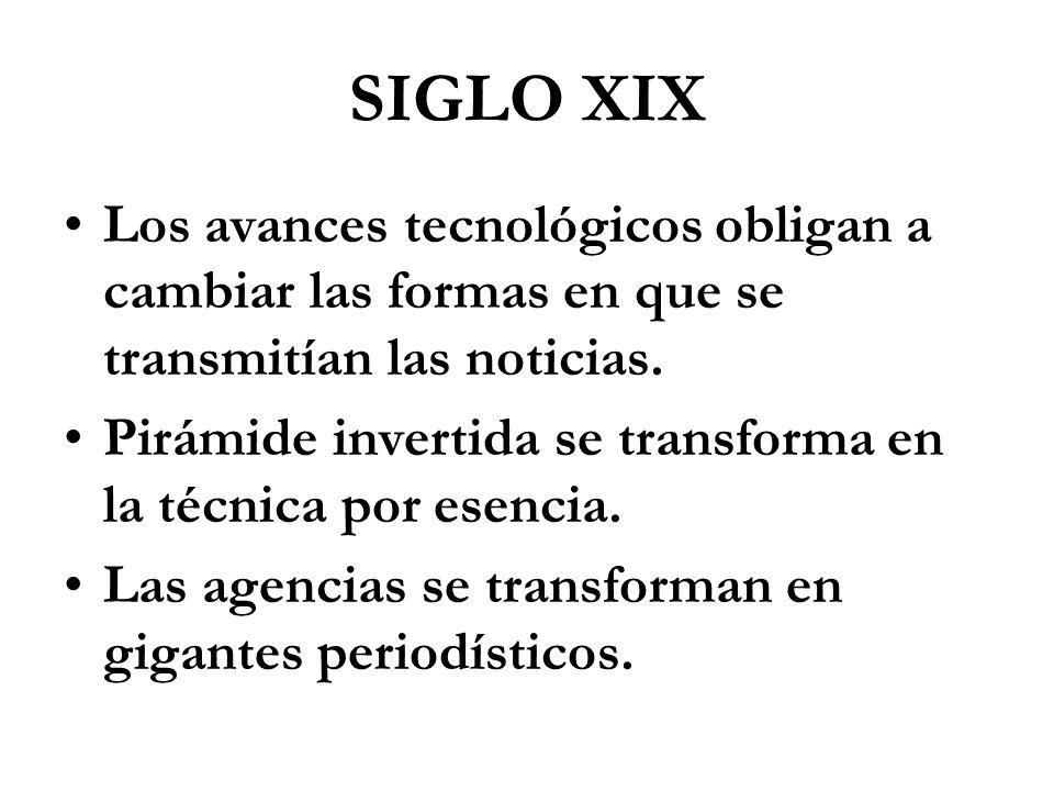 SIGLO XIX Los avances tecnológicos obligan a cambiar las formas en que se transmitían las noticias.
