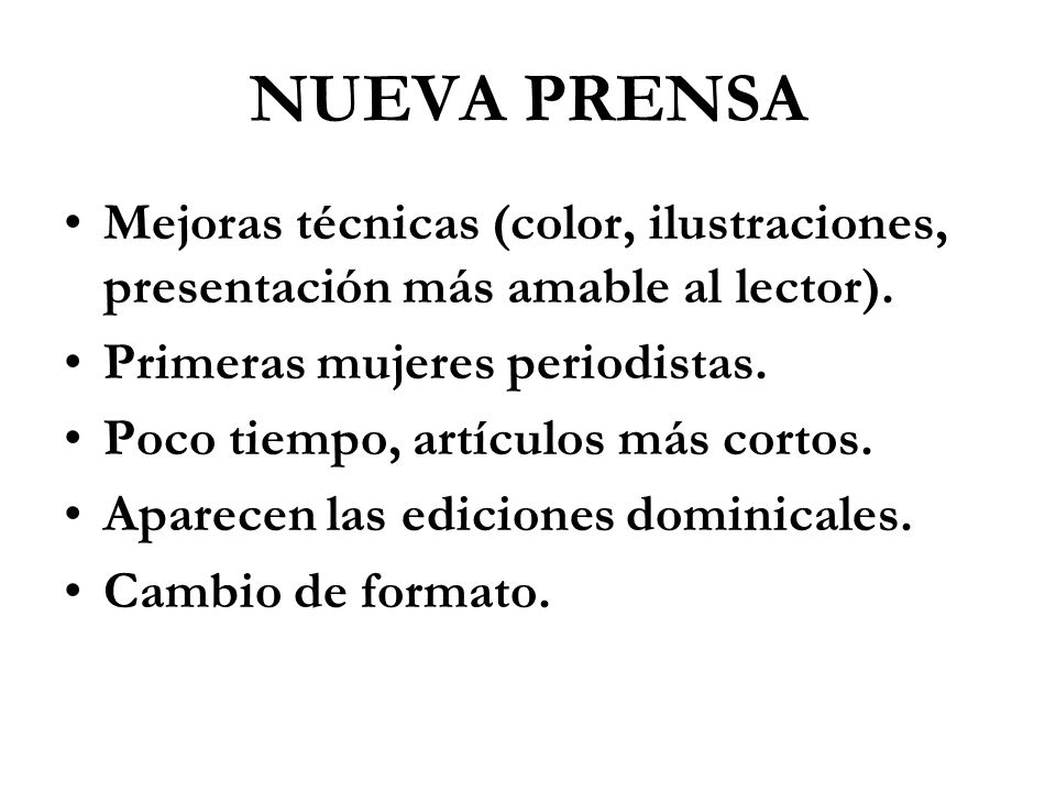 NUEVA PRENSA Mejoras técnicas (color, ilustraciones, presentación más amable al lector). Primeras mujeres periodistas.