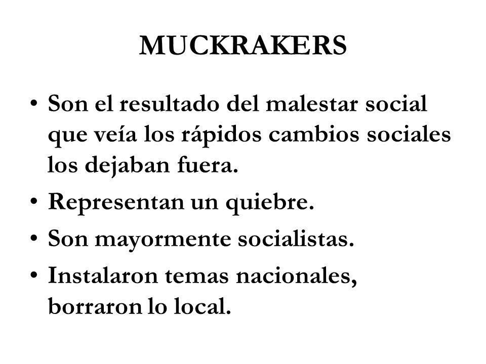 MUCKRAKERS Son el resultado del malestar social que veía los rápidos cambios sociales los dejaban fuera.