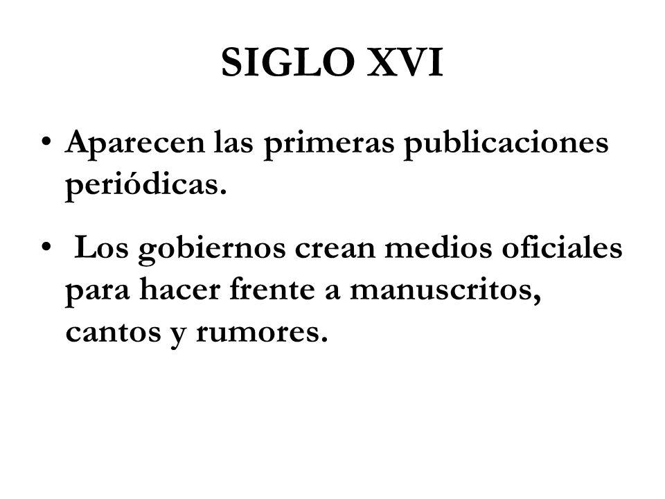 SIGLO XVI Aparecen las primeras publicaciones periódicas.