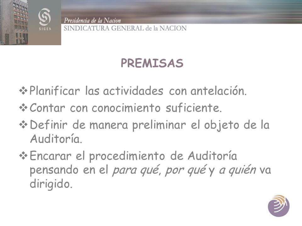 PREMISAS Planificar las actividades con antelación. Contar con conocimiento suficiente. Definir de manera preliminar el objeto de la Auditoría.