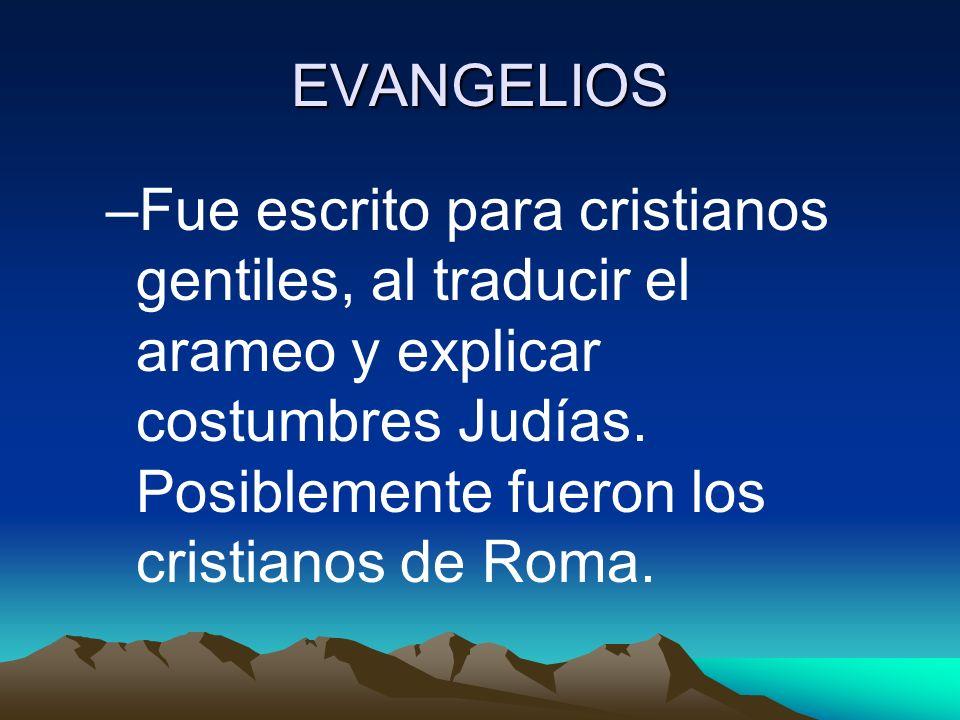 EVANGELIOS Fue escrito para cristianos gentiles, al traducir el arameo y explicar costumbres Judías.