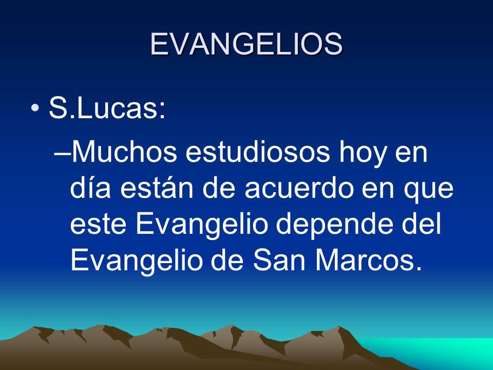 EVANGELIOS S.Lucas: Muchos estudiosos hoy en día están de acuerdo en que este Evangelio depende del Evangelio de San Marcos.