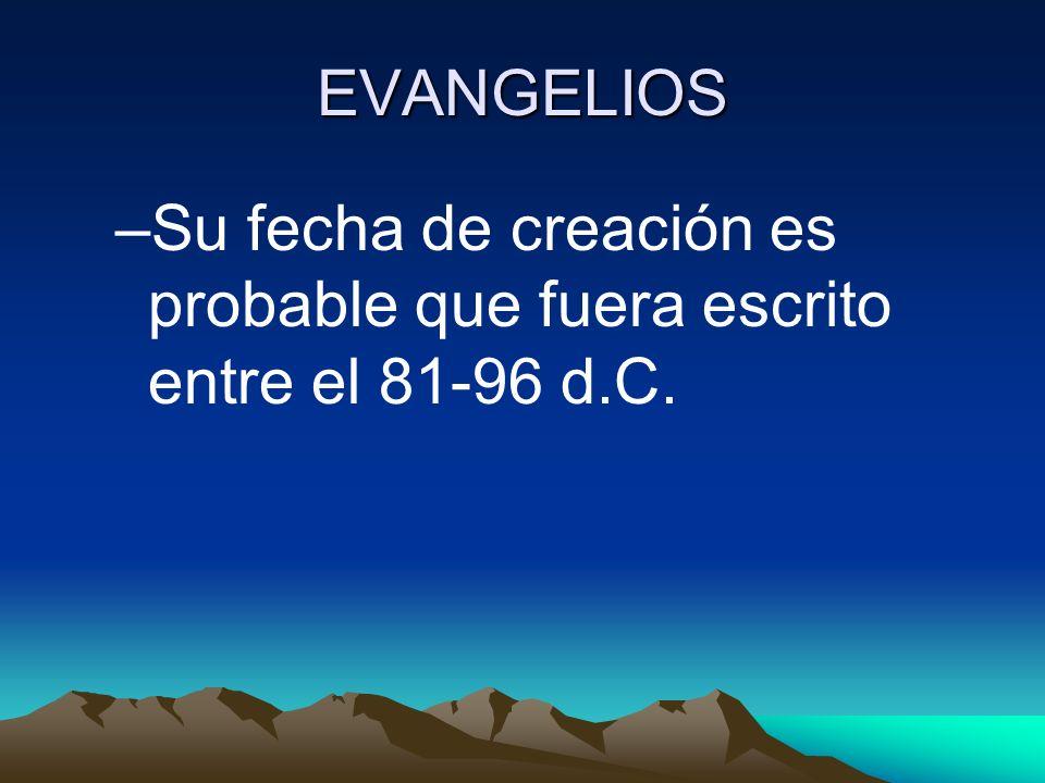 EVANGELIOS Su fecha de creación es probable que fuera escrito entre el 81-96 d.C.