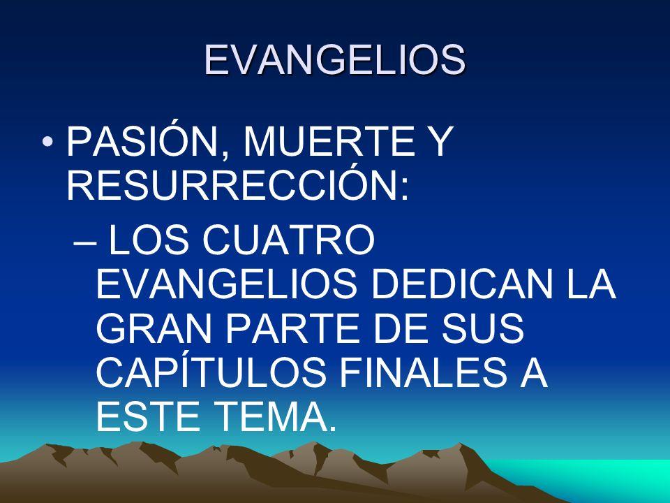 EVANGELIOS PASIÓN, MUERTE Y RESURRECCIÓN: LOS CUATRO EVANGELIOS DEDICAN LA GRAN PARTE DE SUS CAPÍTULOS FINALES A ESTE TEMA.