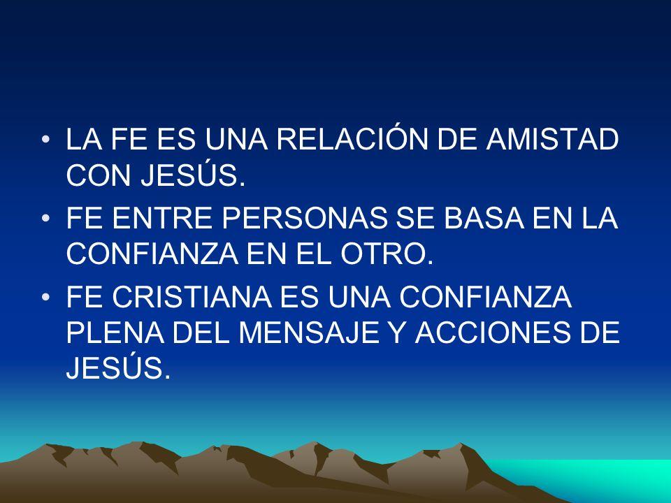 LA FE ES UNA RELACIÓN DE AMISTAD CON JESÚS.