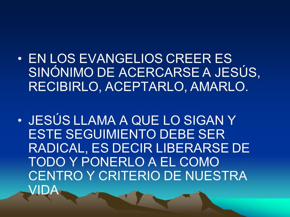 EN LOS EVANGELIOS CREER ES SINÓNIMO DE ACERCARSE A JESÚS, RECIBIRLO, ACEPTARLO, AMARLO.