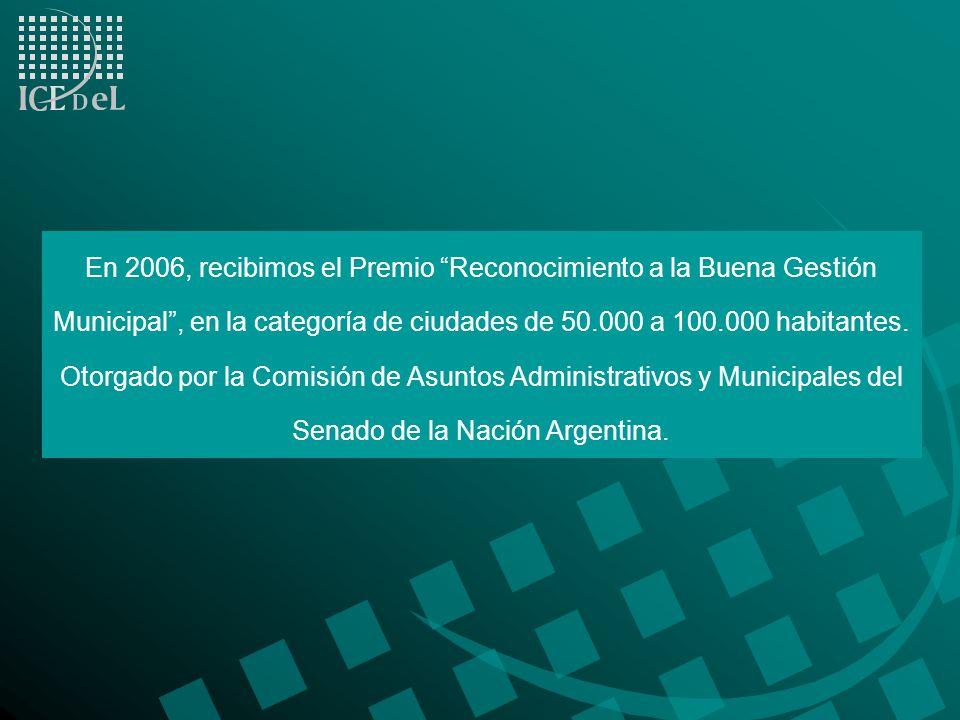 En 2006, recibimos el Premio Reconocimiento a la Buena Gestión Municipal , en la categoría de ciudades de 50.000 a 100.000 habitantes.