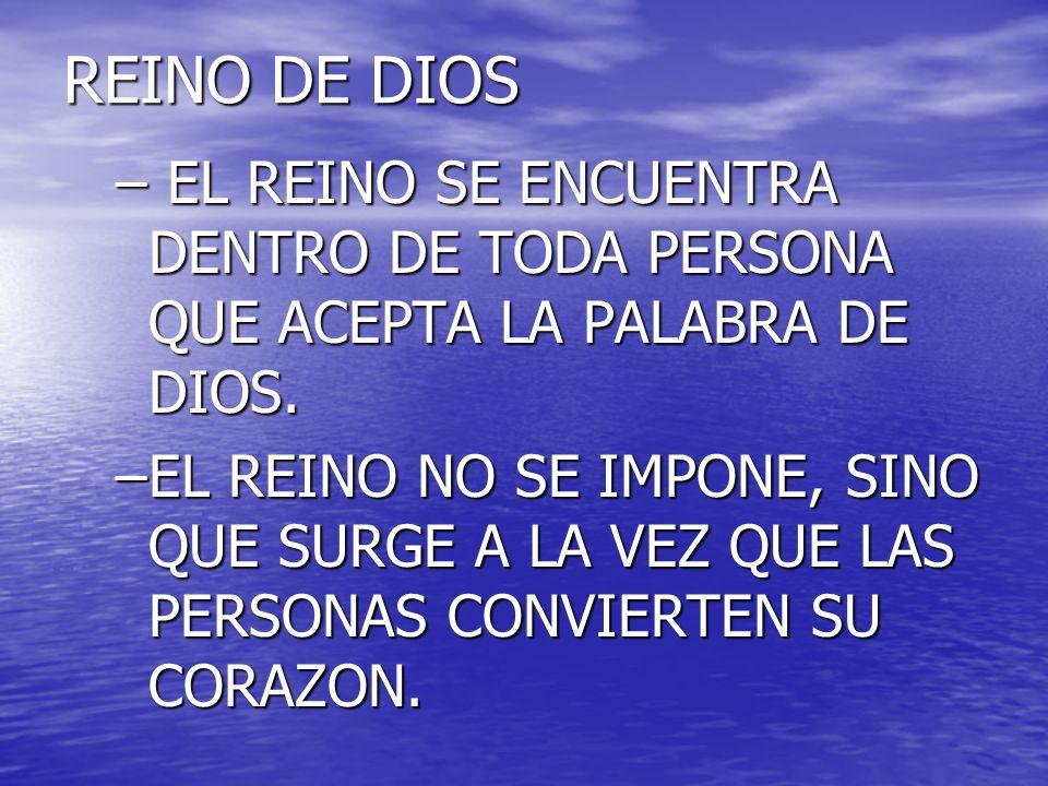 REINO DE DIOS EL REINO SE ENCUENTRA DENTRO DE TODA PERSONA QUE ACEPTA LA PALABRA DE DIOS.