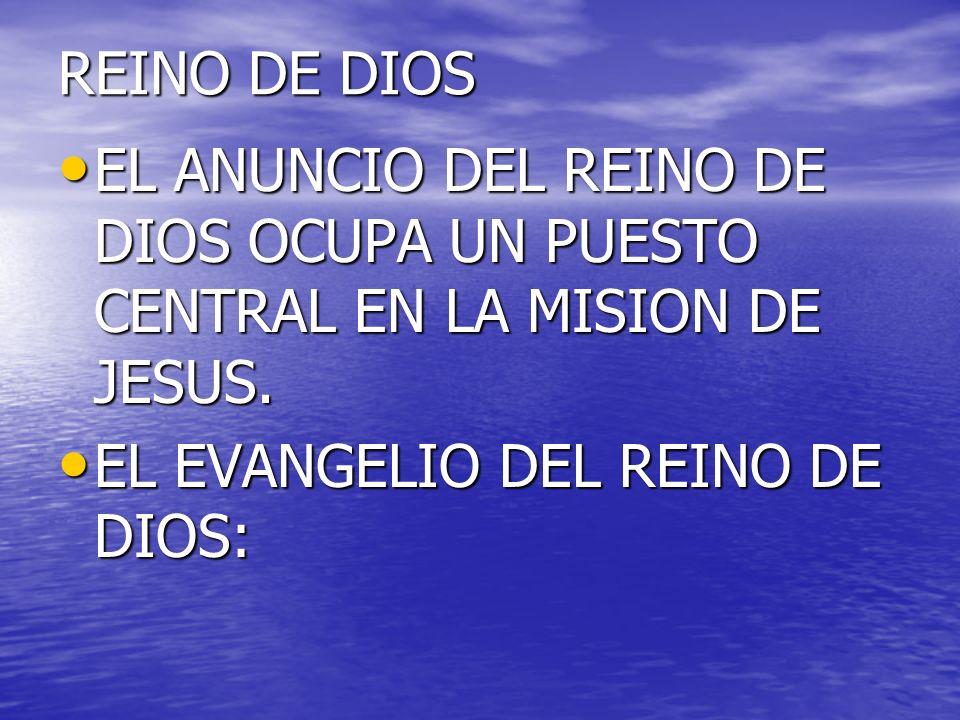 REINO DE DIOSEL ANUNCIO DEL REINO DE DIOS OCUPA UN PUESTO CENTRAL EN LA MISION DE JESUS.