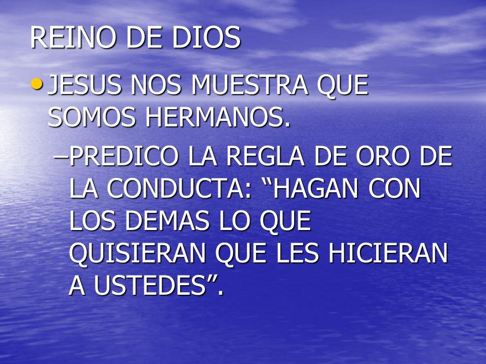 REINO DE DIOS JESUS NOS MUESTRA QUE SOMOS HERMANOS.