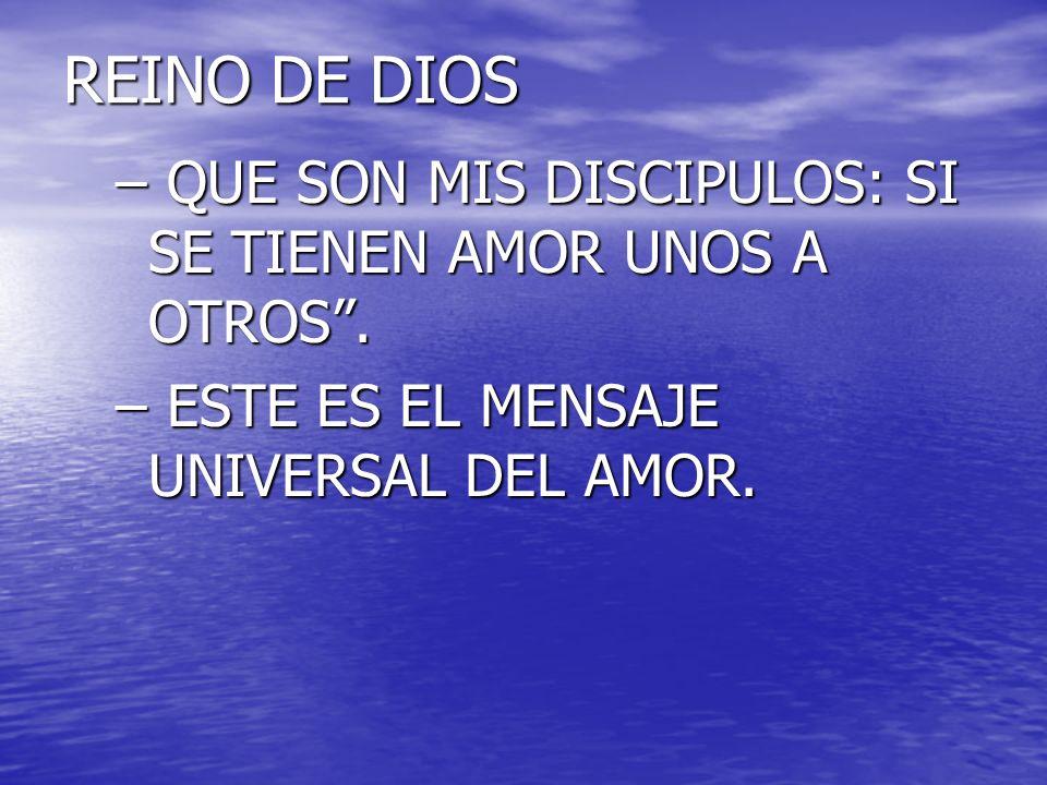 REINO DE DIOS QUE SON MIS DISCIPULOS: SI SE TIENEN AMOR UNOS A OTROS .