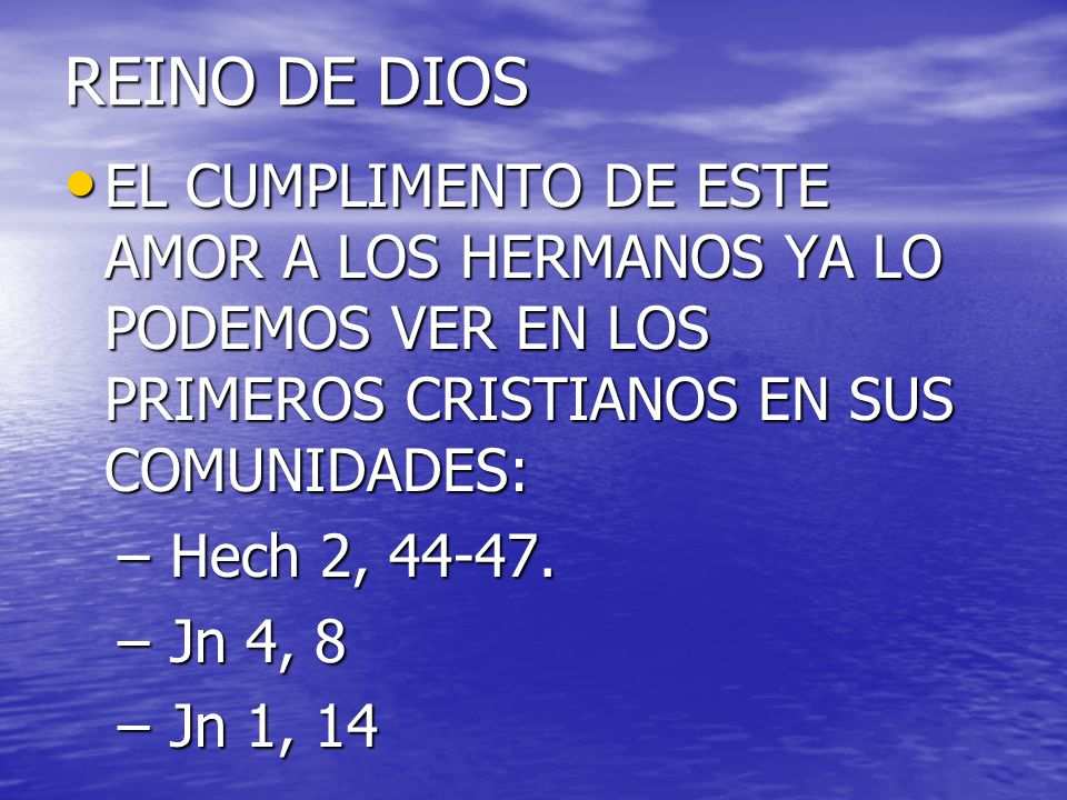REINO DE DIOSEL CUMPLIMENTO DE ESTE AMOR A LOS HERMANOS YA LO PODEMOS VER EN LOS PRIMEROS CRISTIANOS EN SUS COMUNIDADES: