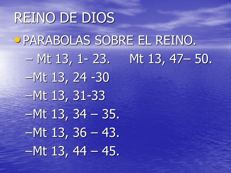REINO DE DIOS PARABOLAS SOBRE EL REINO. Mt 13, 1- 23. Mt 13, 47– 50.