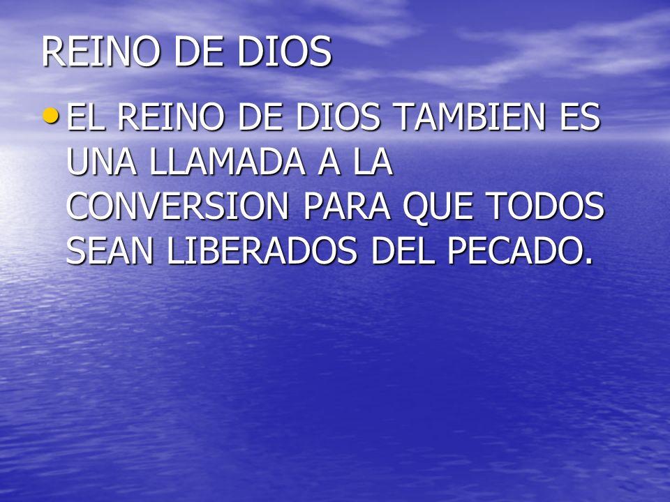 REINO DE DIOSEL REINO DE DIOS TAMBIEN ES UNA LLAMADA A LA CONVERSION PARA QUE TODOS SEAN LIBERADOS DEL PECADO.