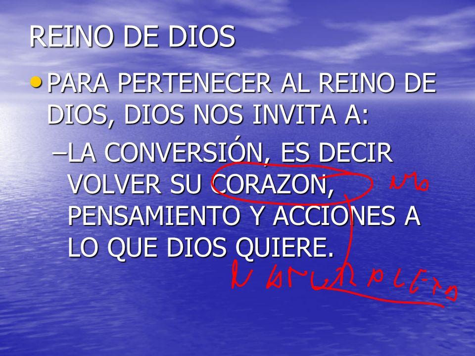 REINO DE DIOS PARA PERTENECER AL REINO DE DIOS, DIOS NOS INVITA A: