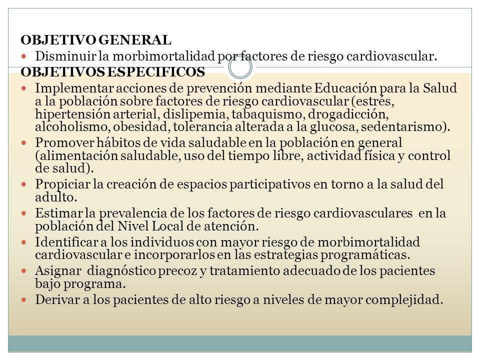 OBJETIVO GENERAL Disminuir la morbimortalidad por factores de riesgo cardiovascular. OBJETIVOS ESPECIFICOS.