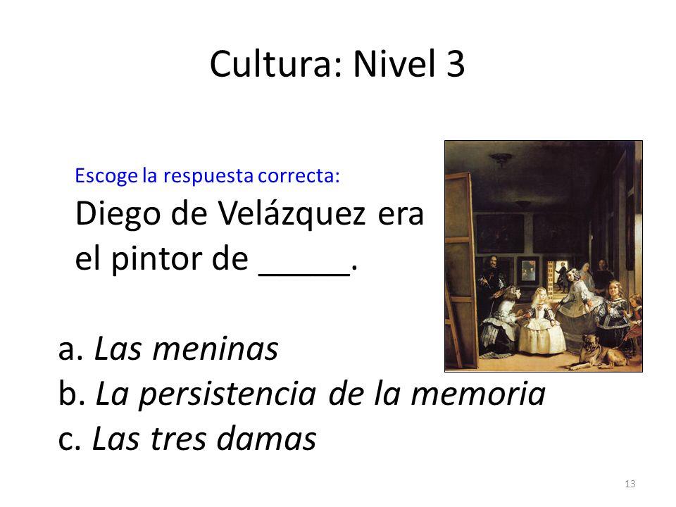 Cultura: Nivel 3 Diego de Velázquez era el pintor de _____.
