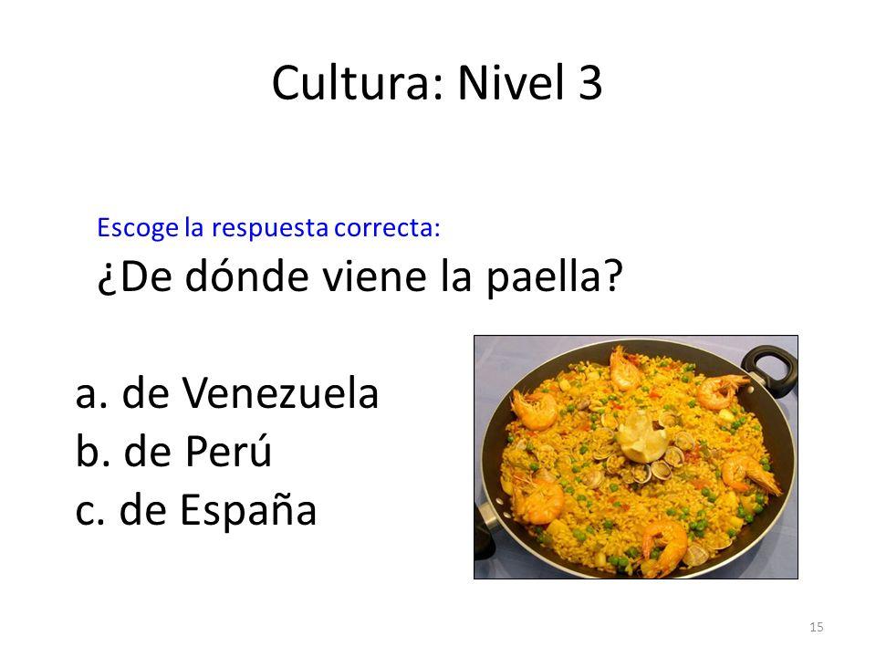 Cultura: Nivel 3 ¿De dónde viene la paella a. de Venezuela b. de Perú
