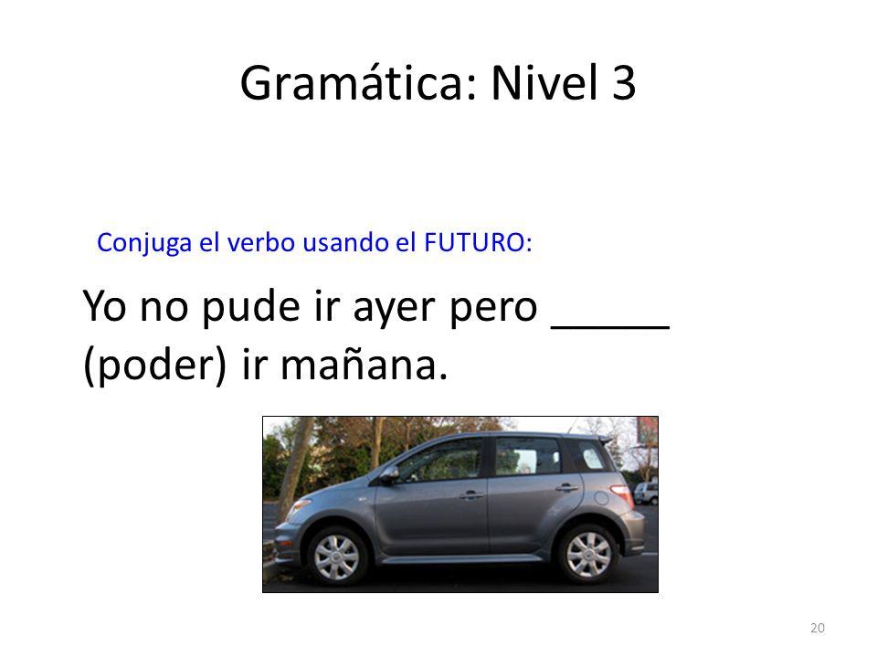 Gramática: Nivel 3 Yo no pude ir ayer pero _____ (poder) ir mañana.