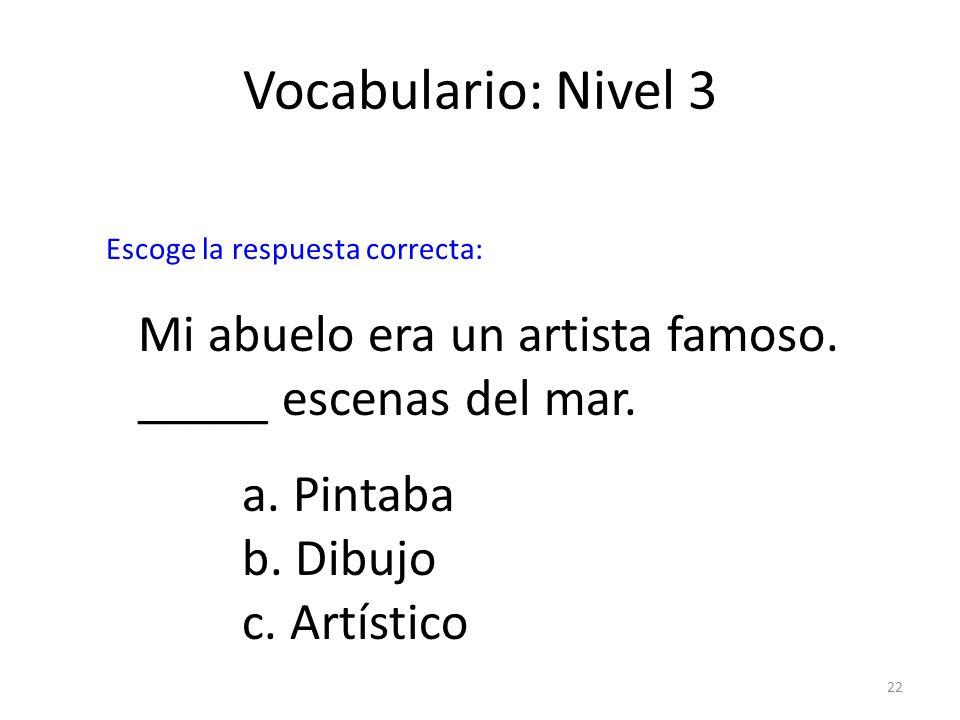 Vocabulario: Nivel 3Escoge la respuesta correcta: Mi abuelo era un artista famoso. _____ escenas del mar.