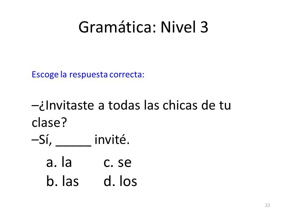 Gramática: Nivel 3 a. la c. se b. las d. los