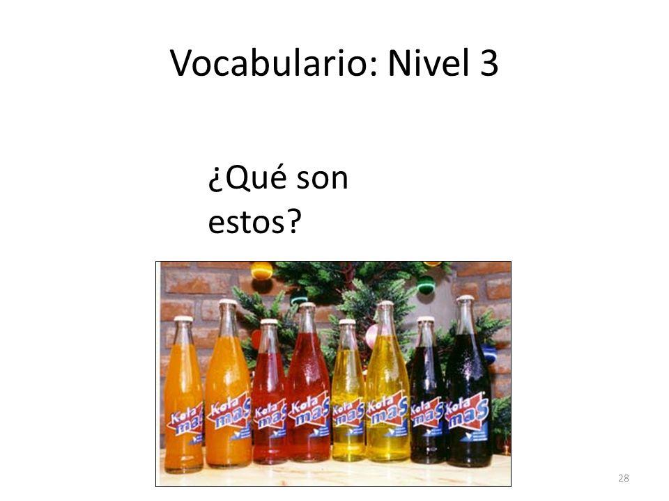 Vocabulario: Nivel 3 ¿Qué son estos answer: refrescos, gaseosas