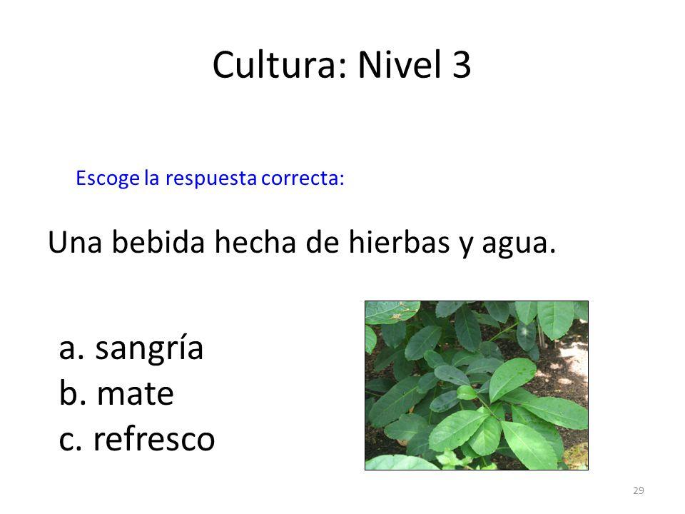 Cultura: Nivel 3 a. sangría b. mate c. refresco