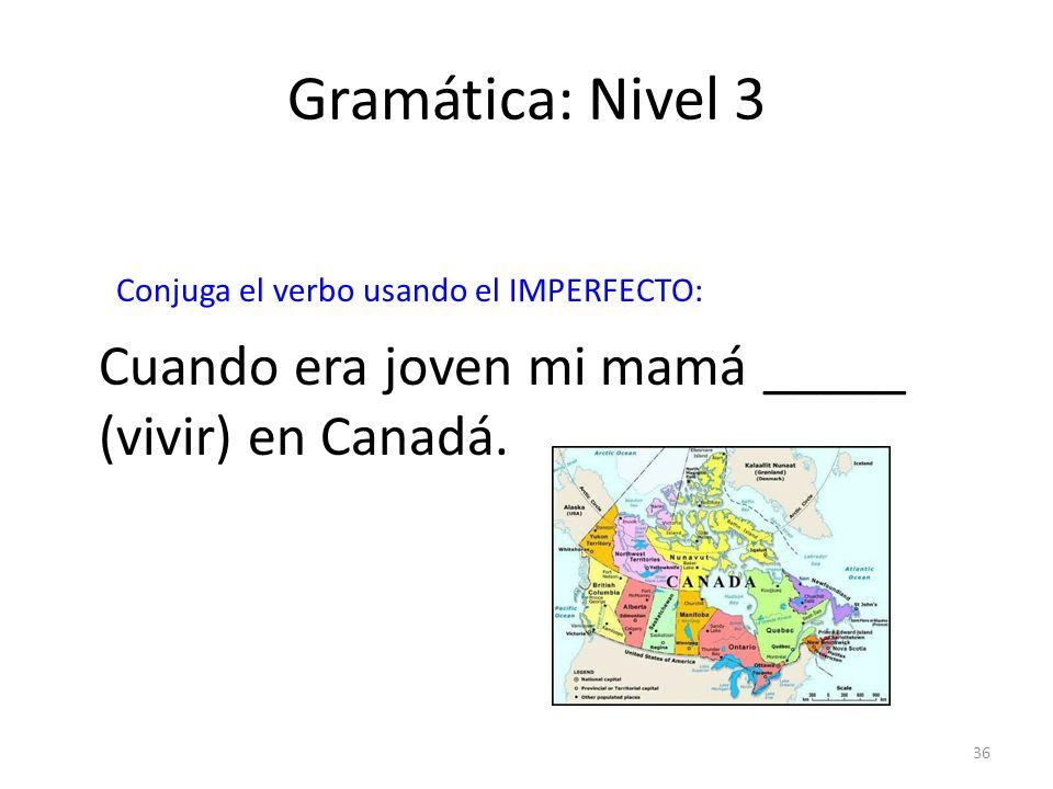 Gramática: Nivel 3 Cuando era joven mi mamá _____ (vivir) en Canadá.