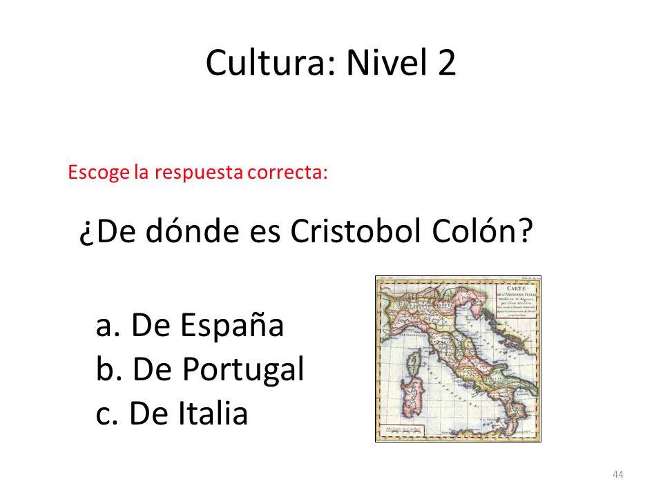 Cultura: Nivel 2 ¿De dónde es Cristobol Colón a. De España