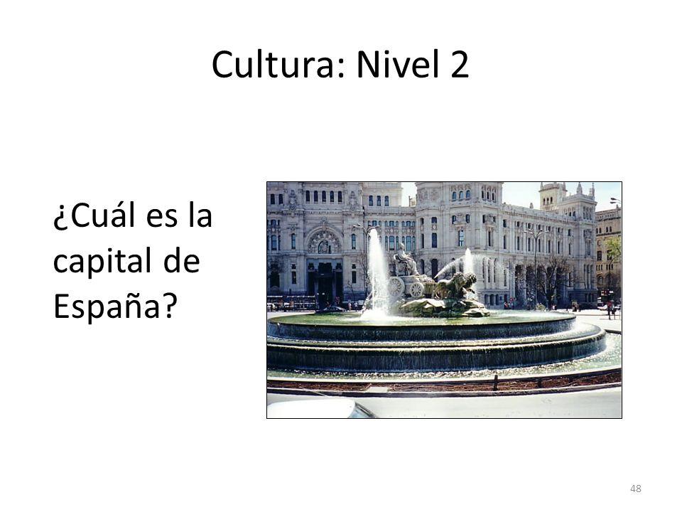 Cultura: Nivel 2 ¿Cuál es la capital de España answer: Madrid 48