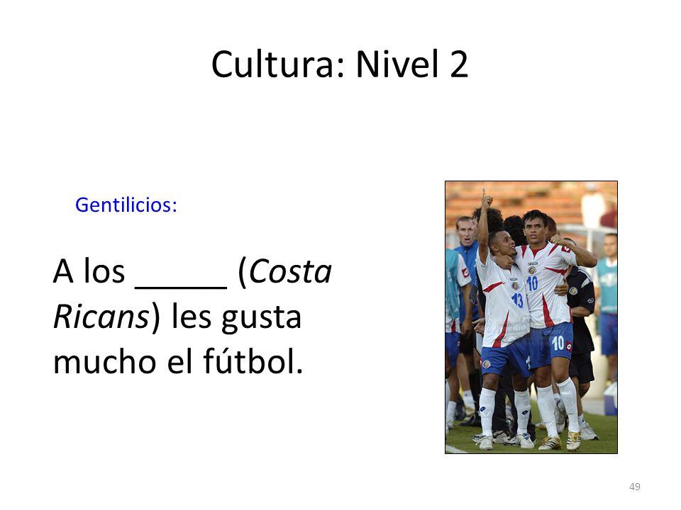Cultura: Nivel 2 A los _____ (Costa Ricans) les gusta mucho el fútbol.