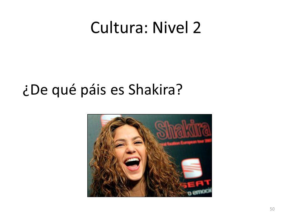 Cultura: Nivel 2 ¿De qué páis es Shakira answer: de Colombia 50