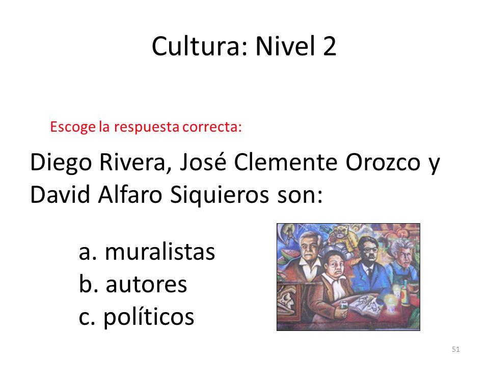 Cultura: Nivel 2Escoge la respuesta correcta: Diego Rivera, José Clemente Orozco y David Alfaro Siquieros son: