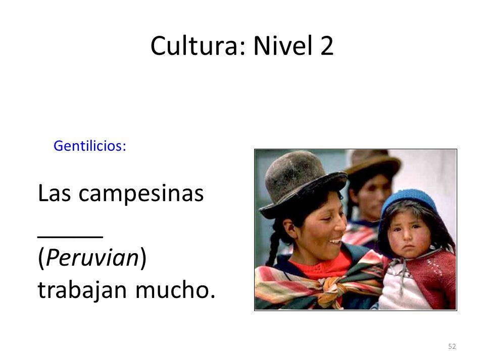 Cultura: Nivel 2 Las campesinas _____ (Peruvian) trabajan mucho.