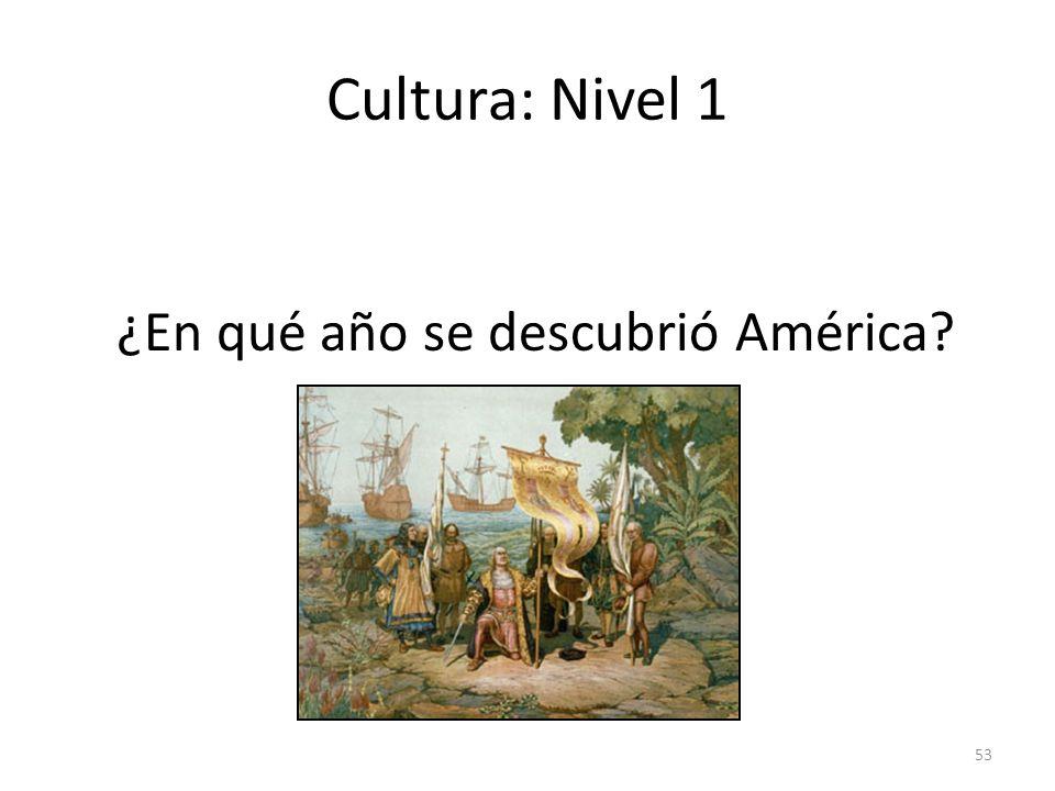 Cultura: Nivel 1 ¿En qué año se descubrió América