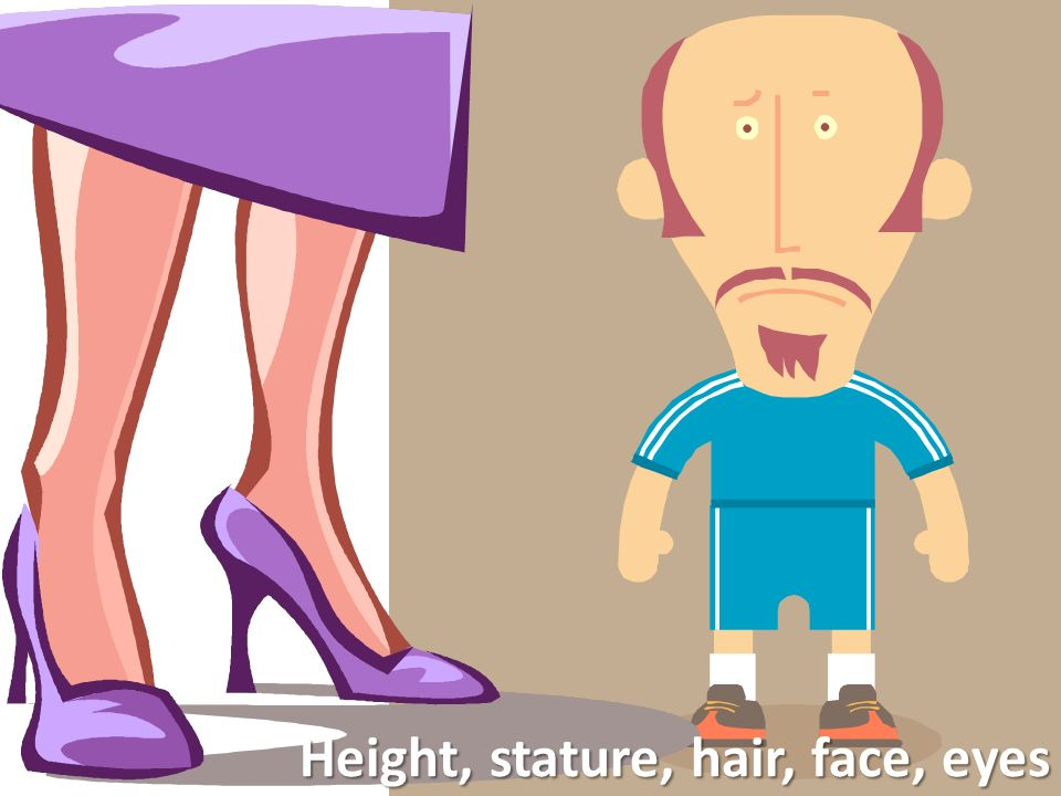 Height, stature, hair, face, eyes