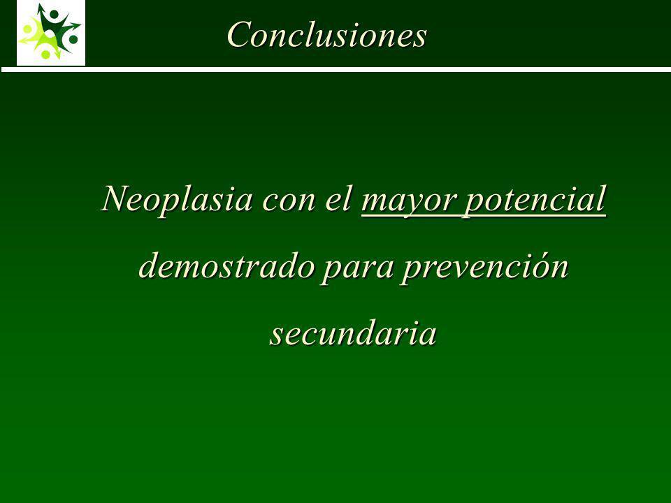 Neoplasia con el mayor potencial demostrado para prevención secundaria